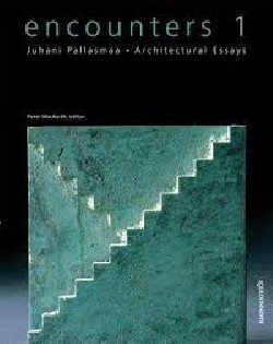 Encounters 1 Juhani Pallasmaa - architectural Essays