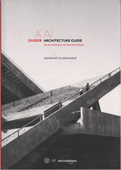 Zagreb architectural guide an anthology of 100 buildings