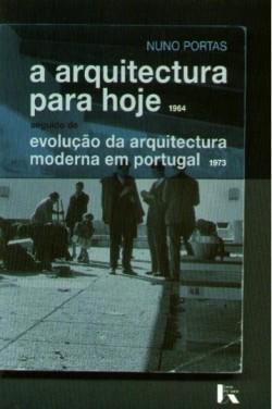 A Arquitectura para hoje evolução da arquitectura moderna em Portugal