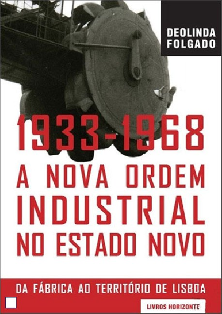 1933-1968 A nova ordem industrial no Estado Novo Da fábrica ao território de Lisboa