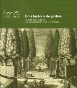 Uma história dos Jardins A Arte dos Jardins na tratadística e na literatura