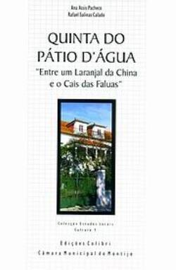 """Quinta do Pátio d'Água """"Entre um laranjal da China e o Cais das Faluas"""" Montijo,  Pardal Monteiro"""