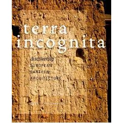 Terra Incognita DISCOVERING & PRESERVING EUROPEAN EARTHEN ARCHITECTURE