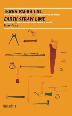 Terra Palha Cal - Ensaios de Antropologia sobre materiais de construção vernacular em Portugal