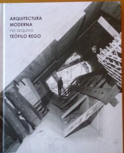 Arquitectura Moderna no arquivo Teófilo Rego Catálogo da Exposição