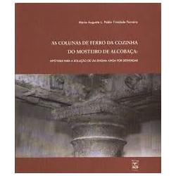 As Colunas de ferro da cozinha do mosteiro de Alcobaça hipóteses para a solução de um enigma ainda por desvendar