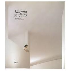 Mundo Perfeito: fotografias de Fernando Guerra