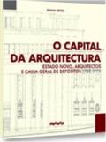 O Capital da Arquitectura Estado Novo, Arquitectos e Caixa Geral de Depósitos 1929-1970