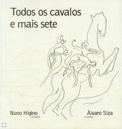 Todos os Cavalos e mais sete, desenhos de  Álvaro Siza, texto de Nuno Higino