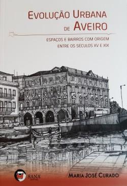 Evolução Urbana de Aveiro - Espaços e Bairros com Origem entre os Séculos XV e XIX