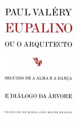 Eupalino ou o arquitecto seguido de A Alma e a Dança e Diálogo da Árvore