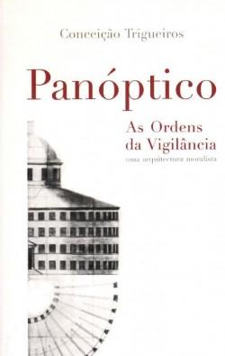 Panóptico. As Ordens da Vigilância - uma arquitectura moralista
