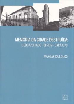Memória da cidade destruída: Lisboa/Chiado - Berlim - Sarajevo