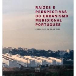 Raízes e Perspectivas do Urbanismo Meridional Português