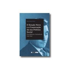 O Estado Novo e a Construção da sua política Social Previdência e Assistência 1933-1945