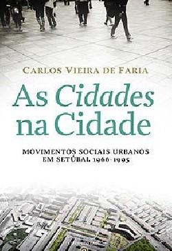 As Cidades na Cidade - Movimentos Sociais Urbanos em Setúbal 1966-1995