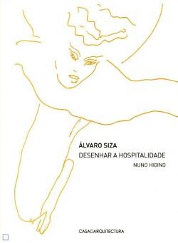 Álvaro Siza - Desenhar a Hospitalidade