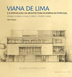 Viana de Lima e a introdução da arquitectura moderna em Portugal ensaio sobre a casa Cortez / Porto 1940