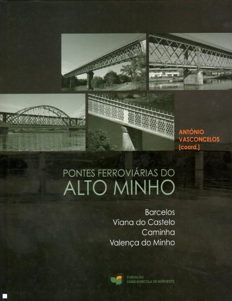 Pontes Ferroviárias do Alto Minho Barcelos Viana do Castelo Caminha Valença do Minho