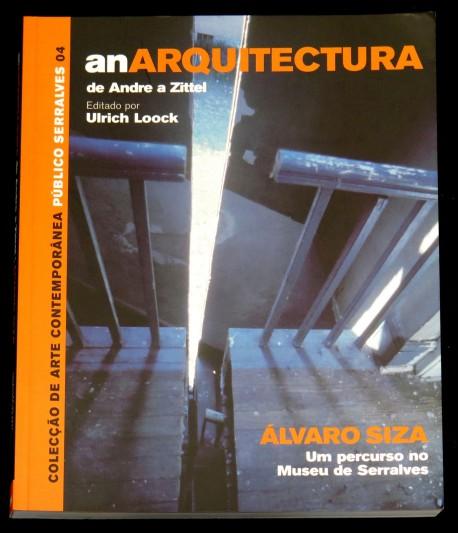 AnArquitectura de Andre a Zittel - Álvaro Siza Um Percurso no Museu de Serralves