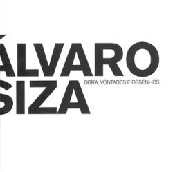 Álvaro Siza - Obra, Vontades e Desenhos
