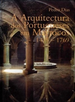 A Arquitectura dos Portugueses em Marrocos 1415-1769