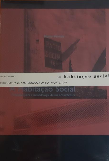 A Habitação Social: proposta para a metodologia da sua arquitectura  2 volumes