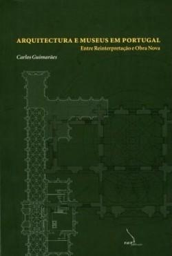 Arquitectura e museus em portugal - entre reinterpretação e obra nova capa mole