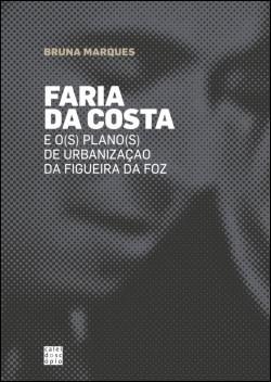 Faria da Costa e o s  Plano s  de Urbanização da Figueira da Foz