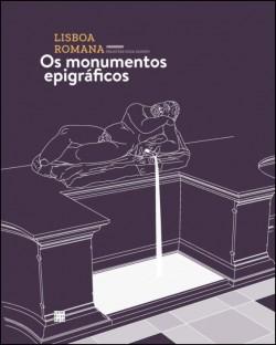 Lisboa Romana Felicitas Iulia Olisipo - Os Monumentos Epigráficos