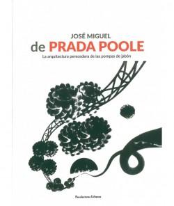 José Miguel de Prada Poole - La Arquitectura Perecedera de las Pompas de Jabón