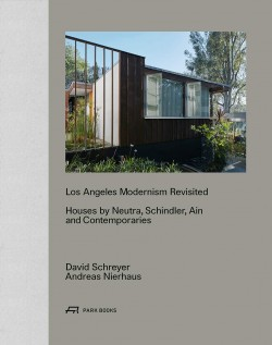 Los Angeles Modernism Revisited Houses by Neutra, Schindler Ain and Contemporaries