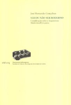 Ser ou não ser moderno - Considerações sobre a Arquitectura Modernista Portuguesa