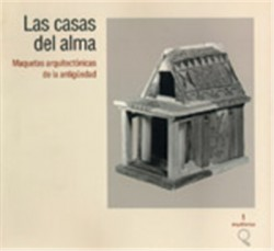 Arquia/temas Las casas del alma - maquetas arquitectónicas de la antiguedad 5500 AC 300 DC 1