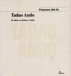 Tadao Ando: as obras, os textos, a critica