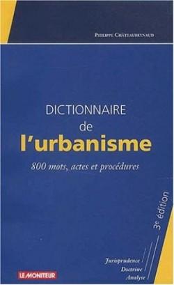 Dictionnaire de l'urbanisme 800 mots actes et procédures 3 edition