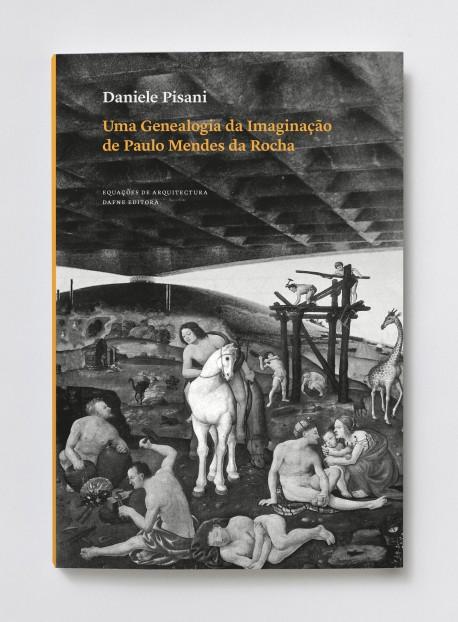 Uma Genealogia da Imaginação de Paulo Mendes da Rocha