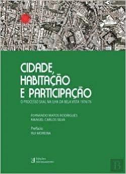 Cidade, Habitação e Participação O processo SAAL na Ilha da Bela Vista 1974/76