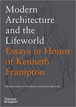 Modern Architecture and the Lifeworld - Essays in Honor of Kenneth Frampton