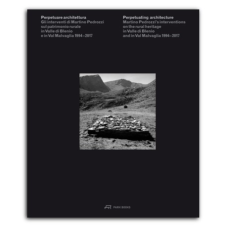 Perpetuating Architecture - Martino Pedrozzi's Interventions on the rural heritage in Valle di Blenio and in Val Malvaglia 1994-