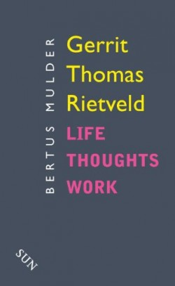 Gerrit Thomas Rietveld Life Thought Work