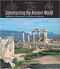 Constructing the Ancient World architectural techniques of the greeks and romans