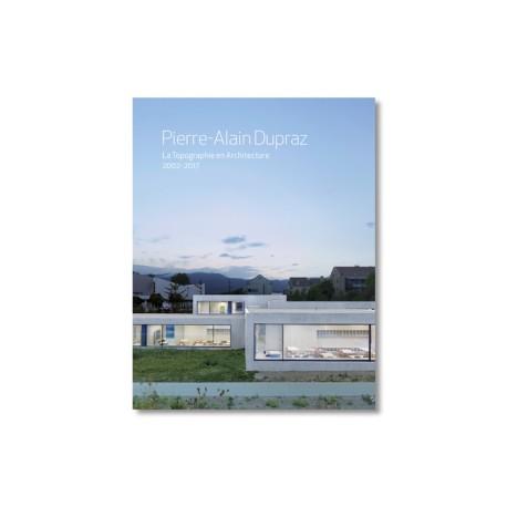 Pierre-Alain Dupraz La Topographie en Architecture 2002-2017