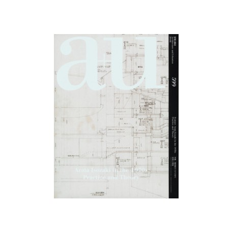 a+u 599 Arata Isozaki in the 1970's Practice and Theory