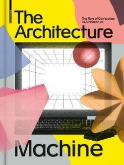The Architecture Machine - The Role of Computers in Architecture