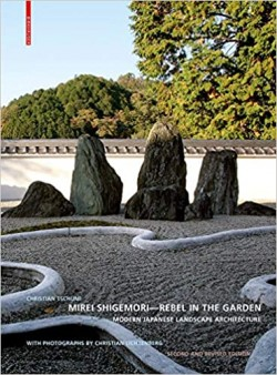Mirei Shigemori - Rebel in the Garden Modern Japanese Landscape Architecture Second and Revised Edition
