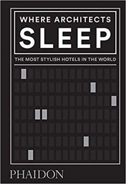 Where Architects Sleep - The Most Stylish Hotels in the World