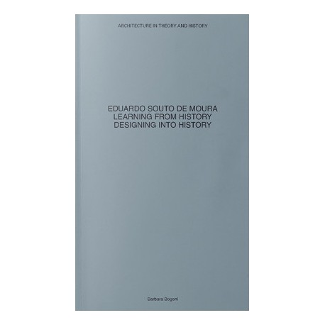 Eduardo Souto de Moura Learning from History Designing into History