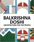 Balkrishna Doshi Architecture for the People