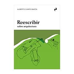 Reescribir sobre Arquitectura Alberto Campo Baeza